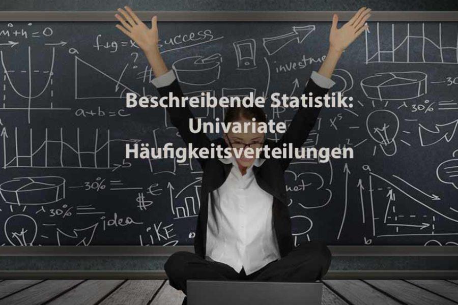 Statistik | Beschreibende Statistik: Univariate Häufigkeitsverteilungen
