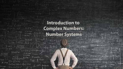 Mathematics 2 | Introduction to Complex Numbers: Number Systems