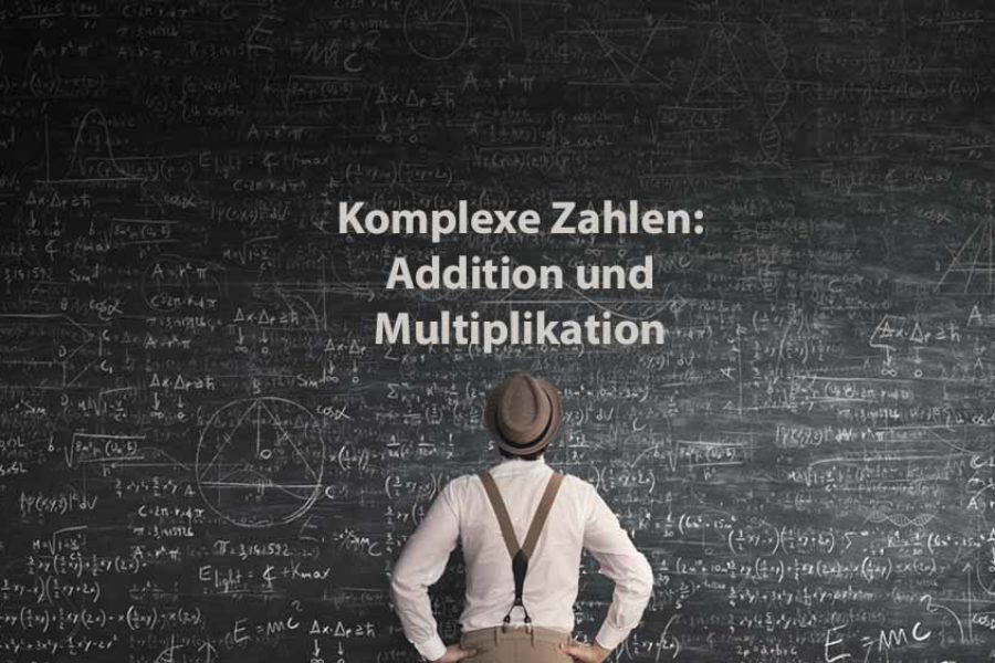 Mathematik 2 | Komplexe Zahlen: Addition und Multiplikation