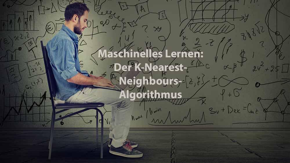Data Analytics | Maschinelles Lernen: Der K-Nearest-Neighbours-Algorithmus