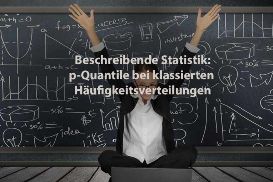 Statistik | Beschreibende Statistik: p-Quantile bei klassierten Häufigkeitsverteilungen
