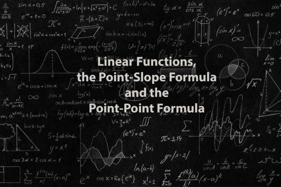 Mathematics 1 | Linear Functions, the Point-Slope Formula and the Point-Point Formula