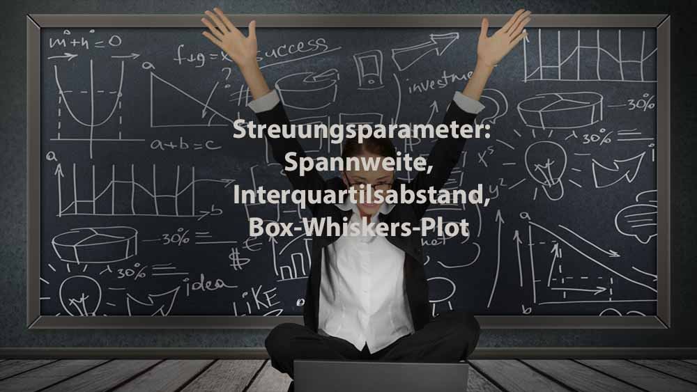 Statistik   Streuungsparameter: Spannweite, Interquartilsabstand, Box-Whiskers-Plot