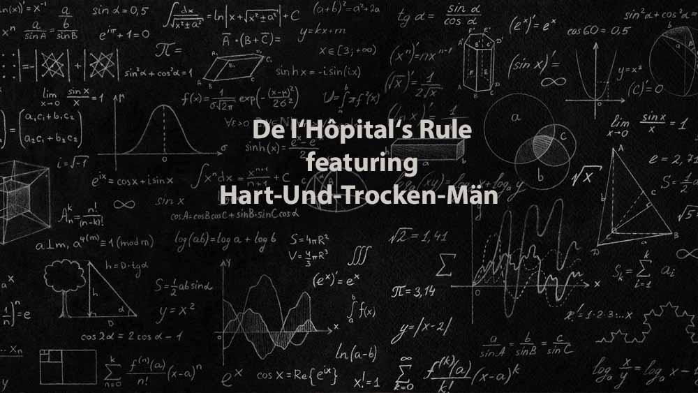 Mathematics 1 | De l'Hôpital's Rule featuring Hart-Und-Trocken-Män