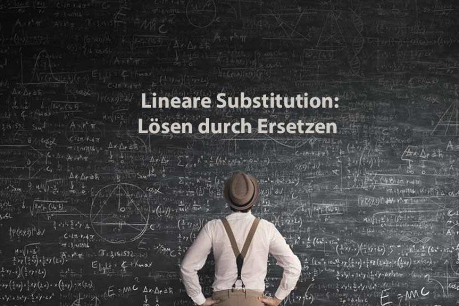 Mathematik 2 | Lineare Substitution: Lösen durch Ersetzen
