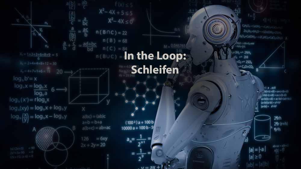 Informatik | In the Loop: Schleifen
