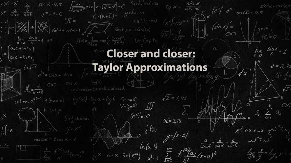 Mathematics 1 | Closer and closer: Taylor Approximations