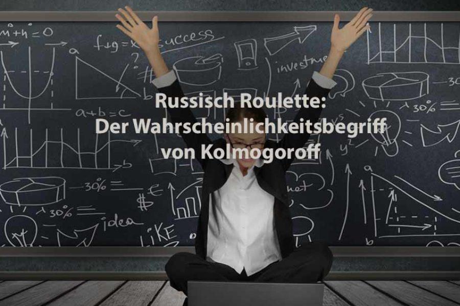 Statistik | Russisch Roulette: Der Wahrscheinlichkeitsbegriff nach Kolmogoroff