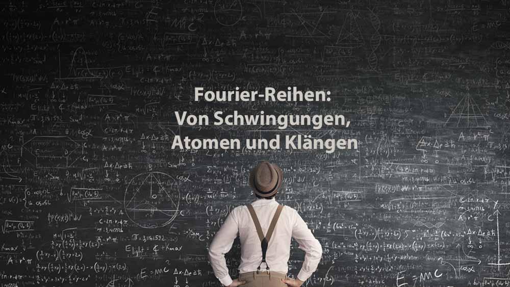 Mathematik 2 | Fourier-Reihen: Von Schwingungen, Atomen und Klängen