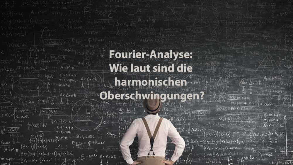 Mathematik 2 | Fourier-Analyse: Wie laut sind die harmonischen Oberschwingungen?