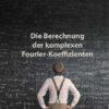 Mathematik 2 | Die Berechnung der komplexen Fourier-Koeffizienten