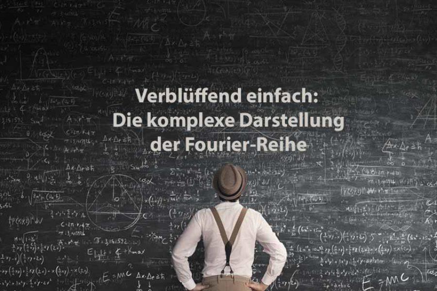 Mathematik 2 | Verblüffend einfach: Die komplexe Darstellung der Fourier-Reihe