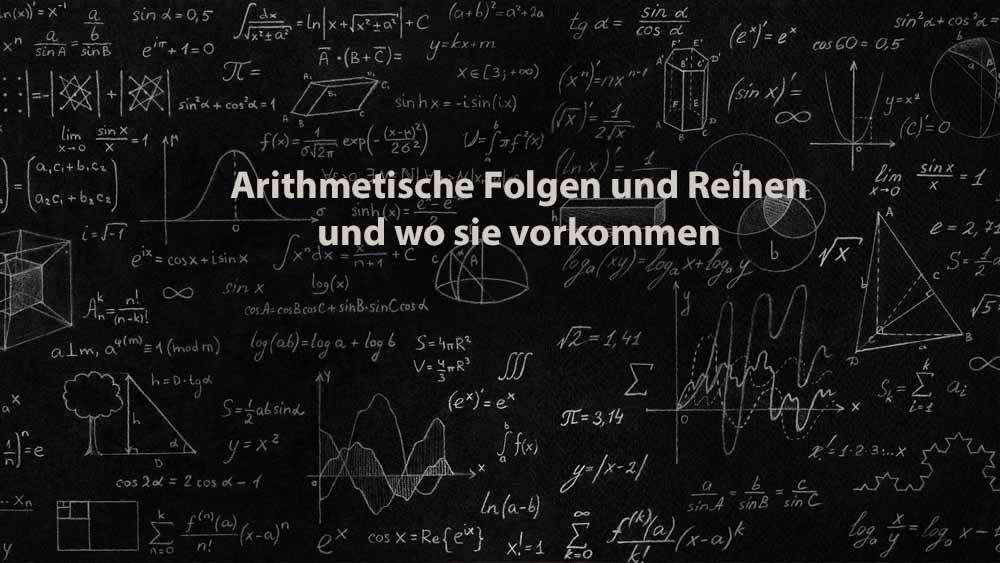 Mathematik 1 | Arithmetische Folgen und Reihen und wo sie vorkommen
