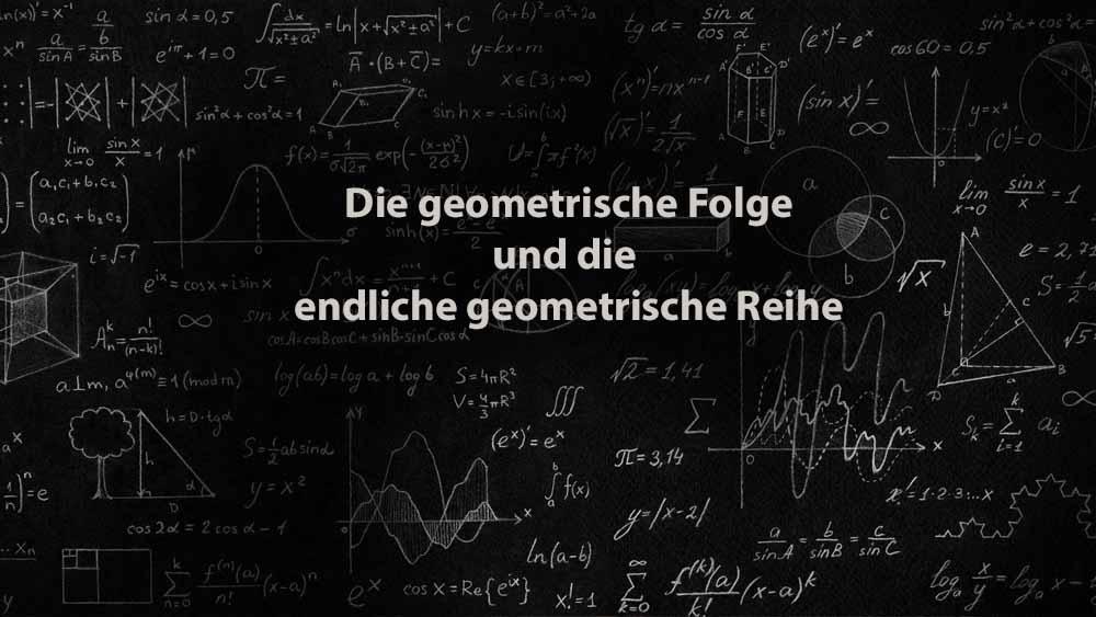 Mathematik 1 | Die geometrische Folge und die endliche geometrische Reihe